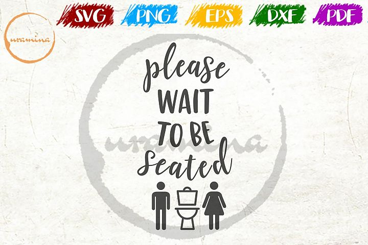 Please Wait To Be Seated Bathroom SVG PDF PNG