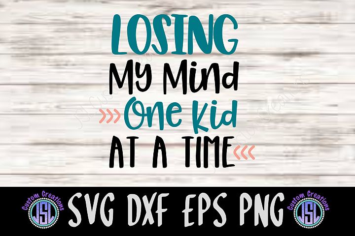 Losing My Mind One Kid at a Time| SVG DXF EPS PNG Cut File