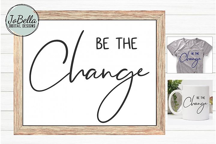 Be The Change SVG and Printable-Positive Motivational Design