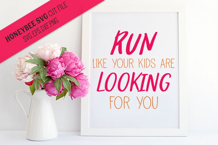 Run Like Your Kids Are Looking For You SVG Cut File