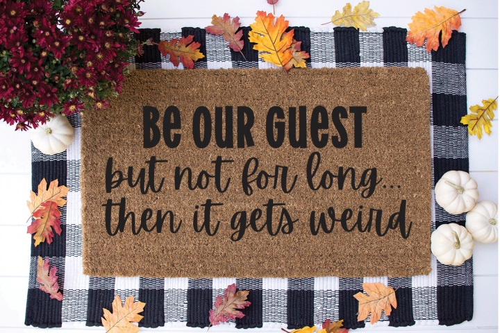 Funny Doormat SVG - Be Our Guest But Not For Long