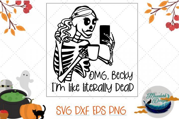 OMG Becky, Im like literally dead| skeleton Halloween svg