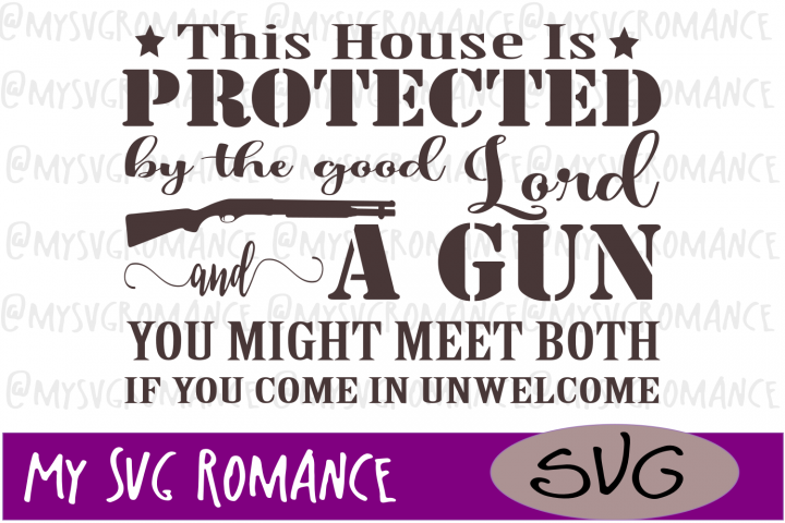 This House Is Protected By The Good Lord And A Gun SVG