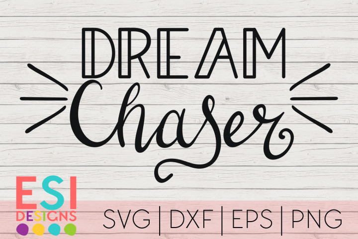 Quotes SVG | Dream Chaser |SVG, DXF, EPS & PNG