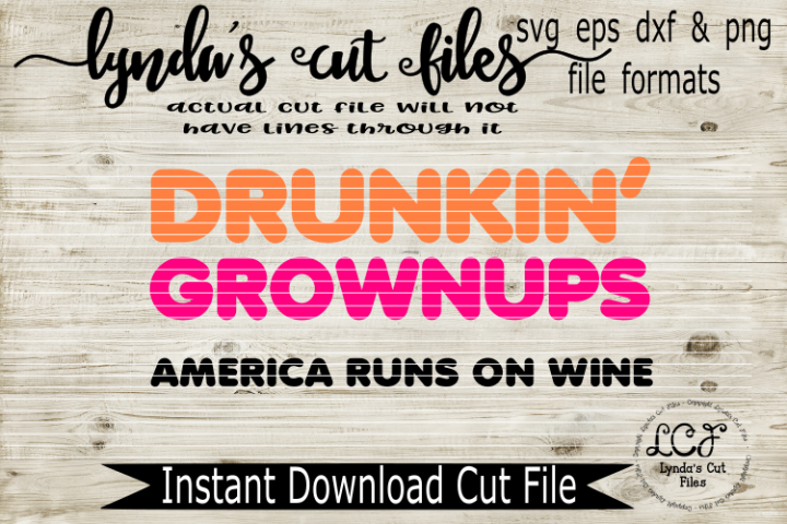 Drunkin Grownups - America runs on Wine//SVG//EPS//DXF
