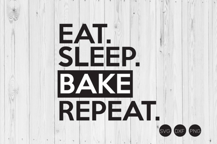 Eat Sleep Bake Repeat SVG, DXF, PNG Cut Files