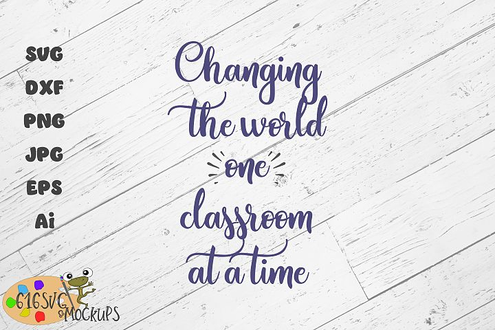 Changing The World One Classroom At A Time SVG