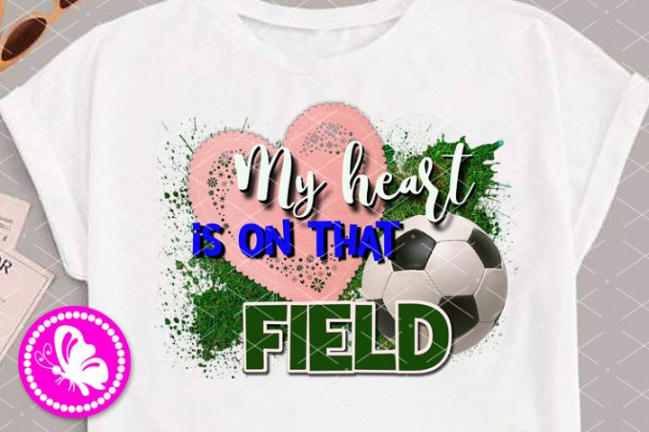 Soccer ball My heart is on that field Sublimation downloads