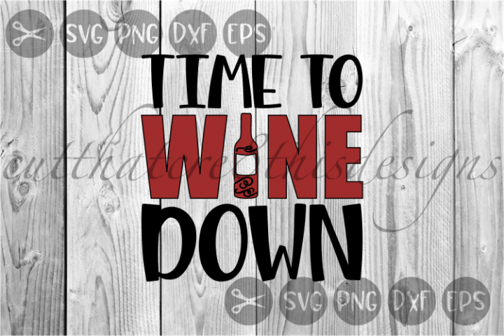 Time To Wine Down, Wine Lovers, Relax, Cute, Cut File, SVG.