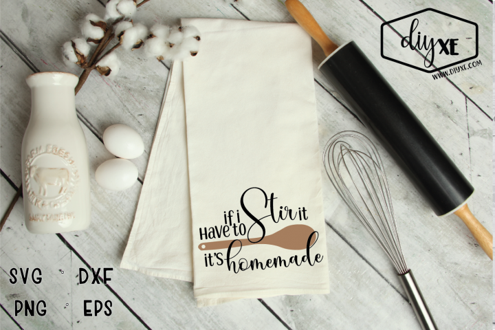 If I Have To Stir It, Its Homemade - A Kitchen SVG Cut File