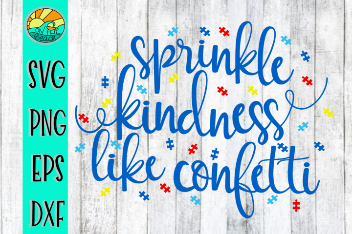 Sprinkle Kindness Like Confetti -Autism Awareness - SVG PNG