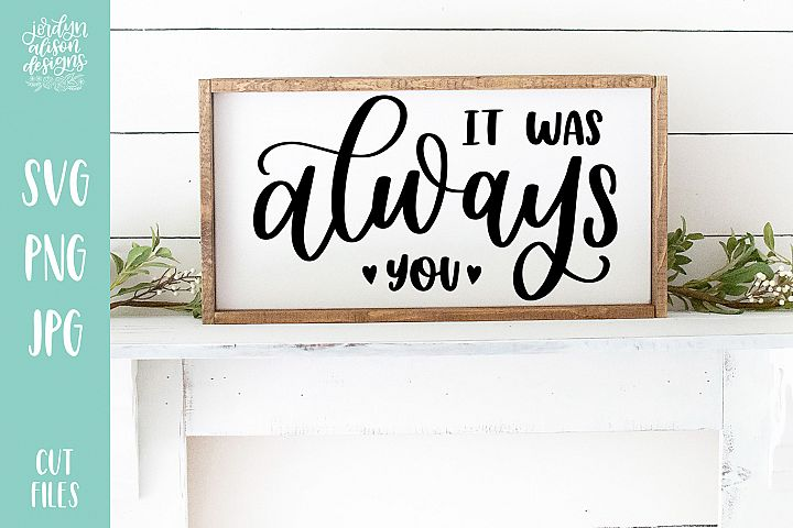 It Was Always You, Love Valentines SVG Cut File
