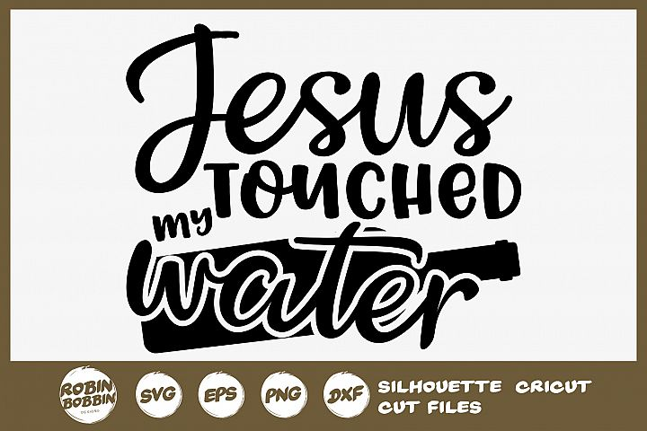 Jesus Touched My Water SVG - Wine SVG - Wine Glasses SVG