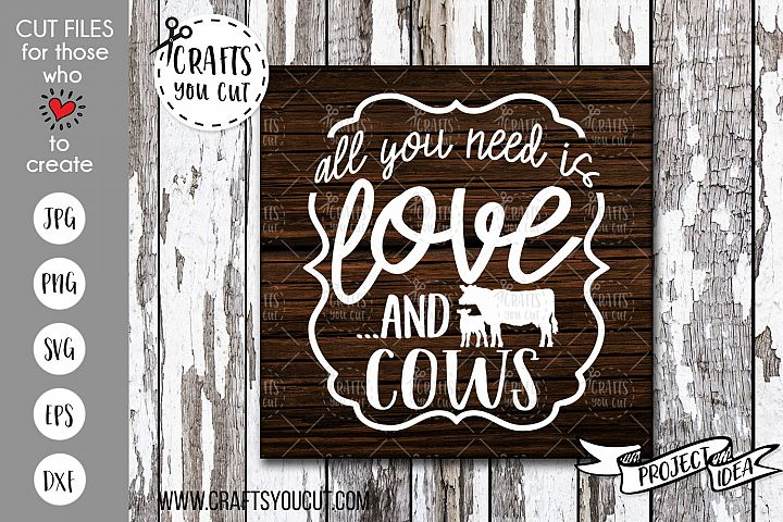 All You Need Is Love And Cows- SVG Cut File