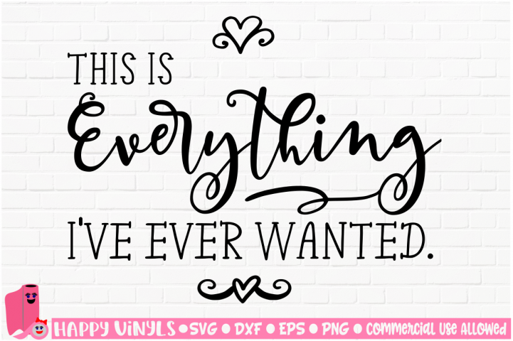 This Is Everything Ive Ever Wanted - A Home Decor SVG File