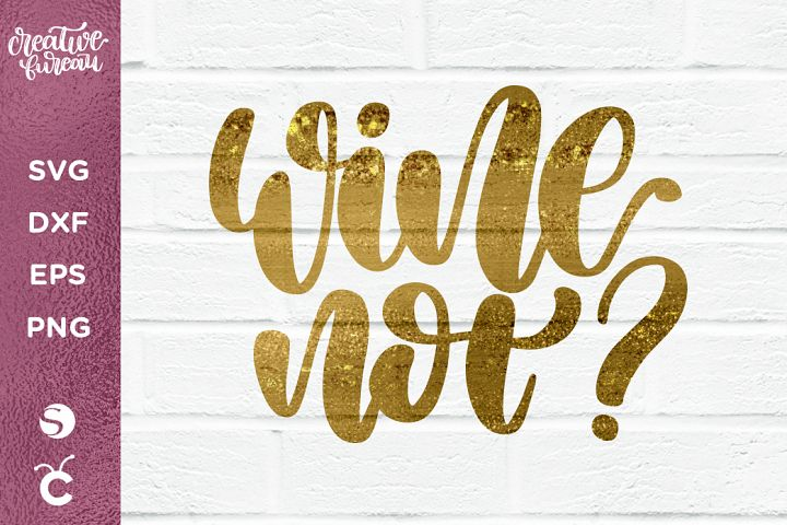 Wine Not? SVG DXF, Wine Quote SVG DXF