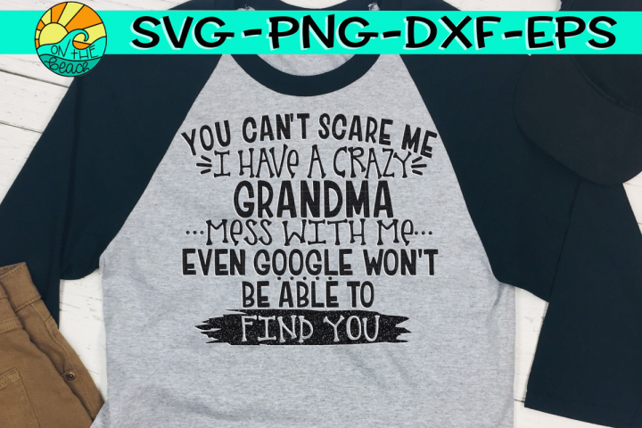 You Cant Scare Me I Have A Crazy Grandma - Mess With Me