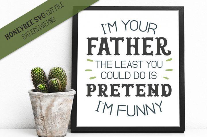 Im Your Father Pretend Im Funny SVG Cut File