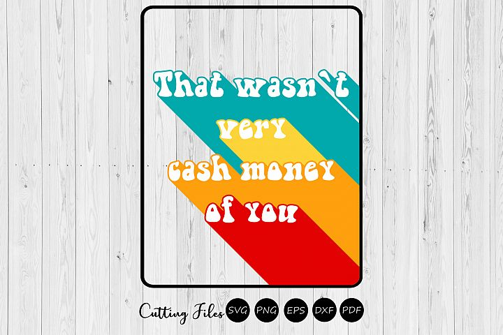 That wasnt very cash money of you| Retro T-Shirt Design |