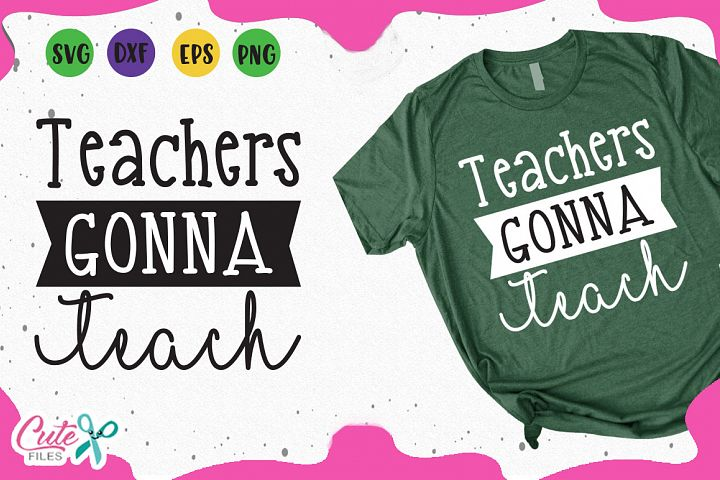 Teachers gonna teach, back to school svg cut files