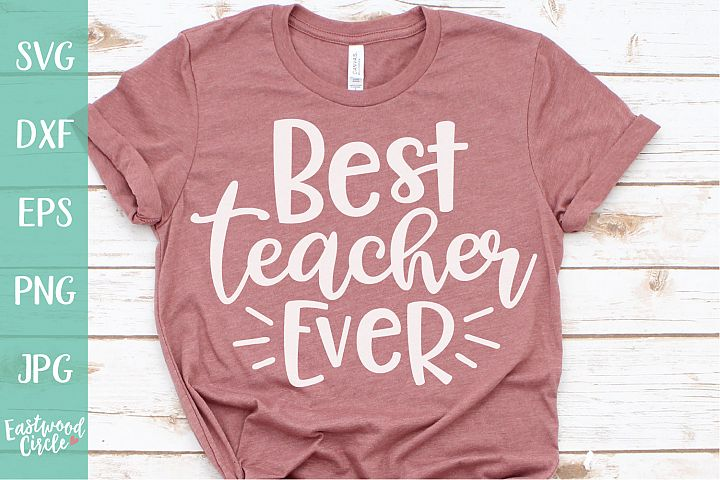 Best Teacher Ever - A Teacher SVG File for Crafters