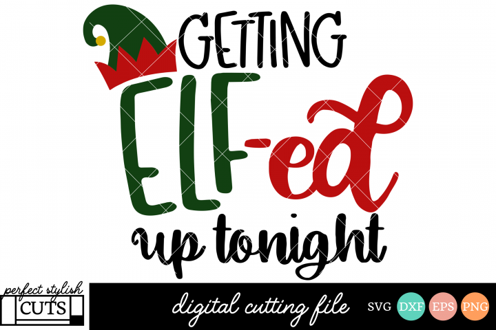 Christmas SVG - Getting Elf-ed Up Tonight SVG File