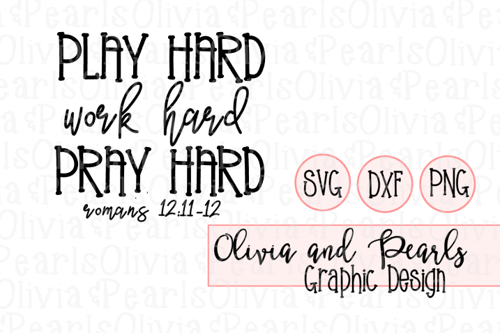 Play Hard, Work Hard, Pray Hard, Roman 12:11-12, Christian Design, Youth Group, Digital Cutting File, SVG, DXF, PNG for Cameo or Cricut