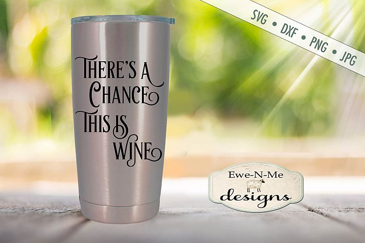 Theres A Chance This Is Wine Tumbler Design SVG DXF File
