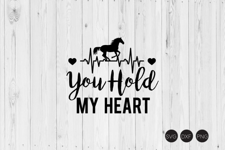 You Hold My Heart SVG, Horse SVG, DXF, PNG Cut Files