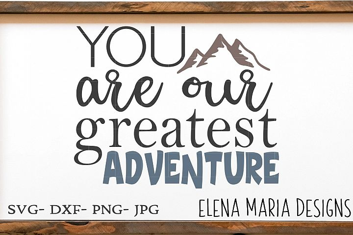 Baby SVG Cut File, You Are Our Greatest Adventure SVG, PNG