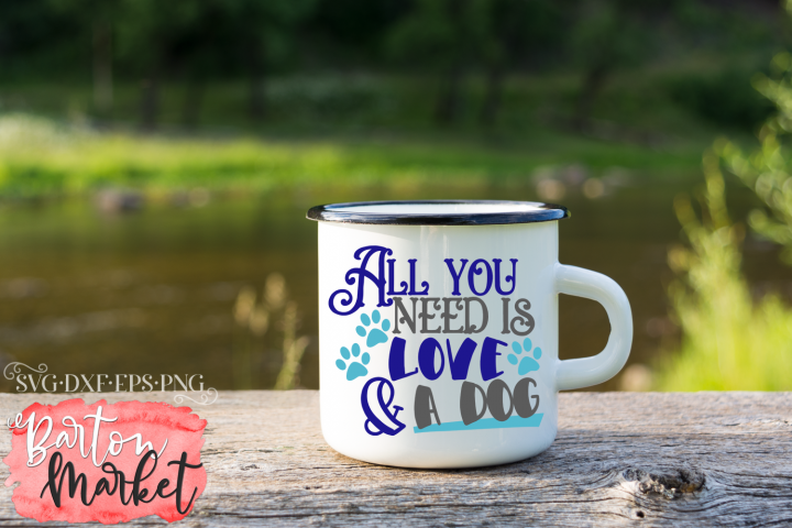 All You Need Is Love And A Dog SVG DXF EPS PNG
