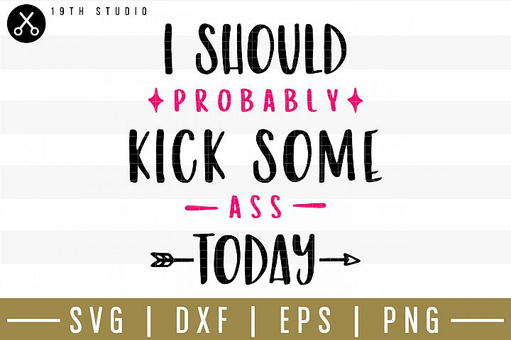 I should probably kick some ass today SVG| Mom boss SVG