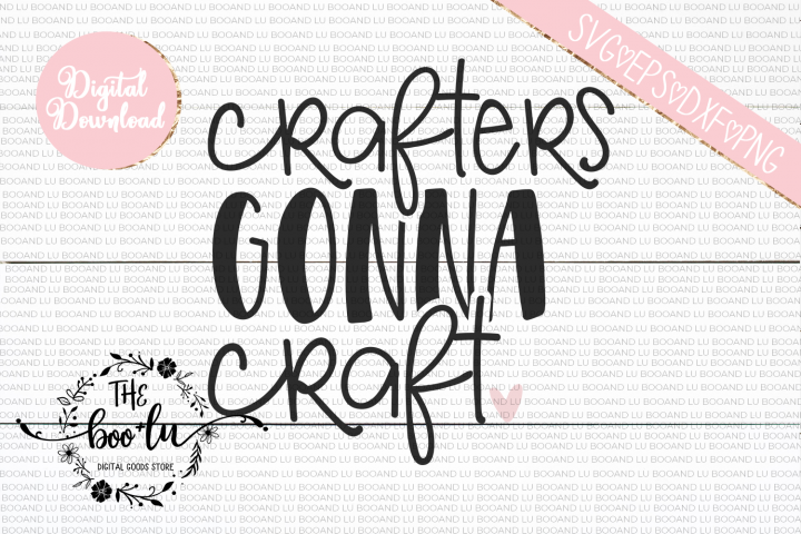 Crafters Gonna Craft SVG DXF PNG EPS Cutting Files