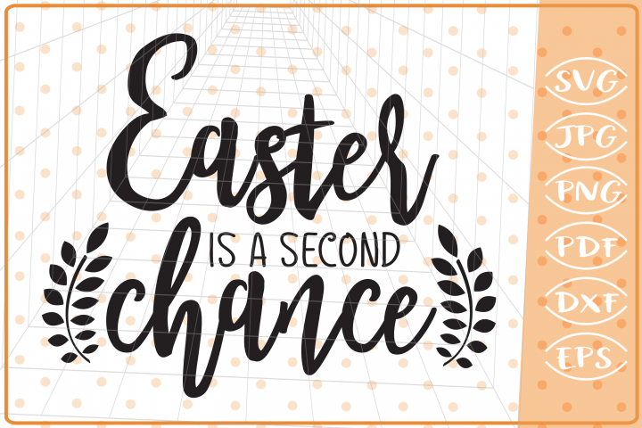 Easter Is A Second Chance SVG, Cutting File, Easter SVG
