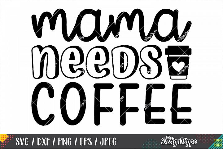 Mama Needs Coffee SVG DXF PNG EPS Cricut Cutting Files