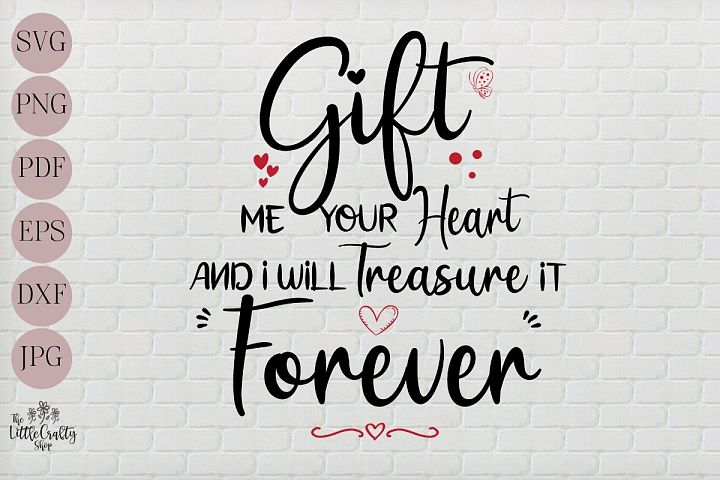 Gift me your heart and I will treasure it forever SVG