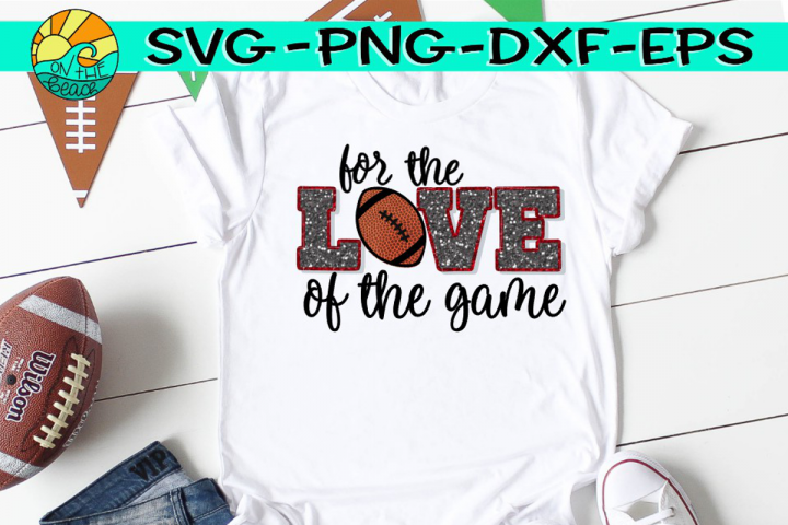 For The Love Of The Game - Football - SVG - DXF - EPS - PNG