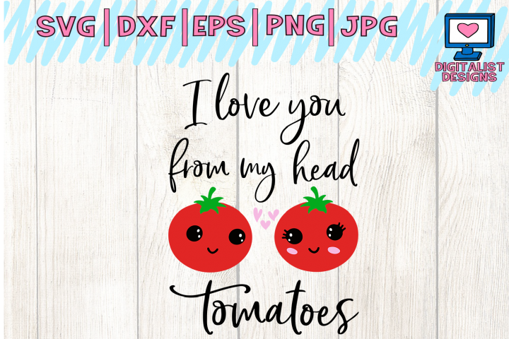 I love you from my head tomatoes, valentines svg, love svg
