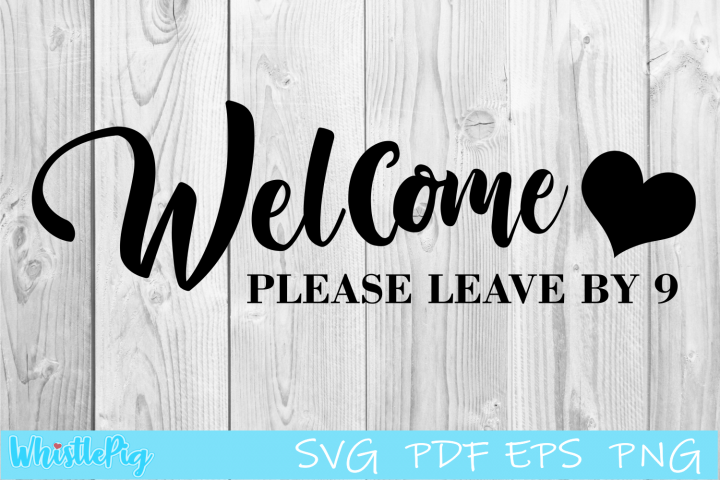 Welcome To Our Home - SVG Cut File - Please Leave By 9 SVG