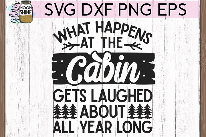 What Happens At The Cabin SVG DXF PNG EPS Cutting Files