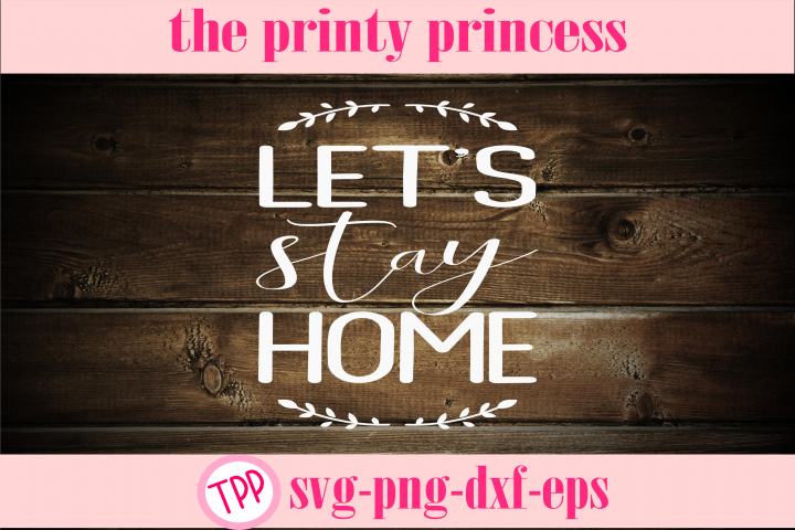 Lets Stay Home svg, Home design file