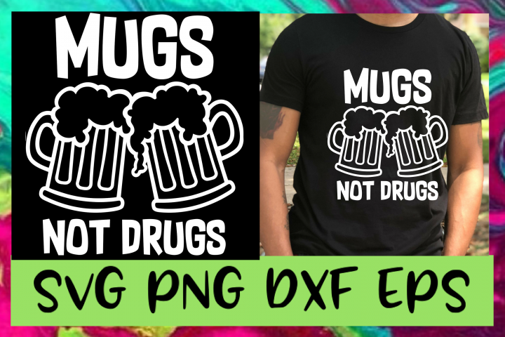 Mugs Not Drugs SVG PNG DXF & EPS Design Files