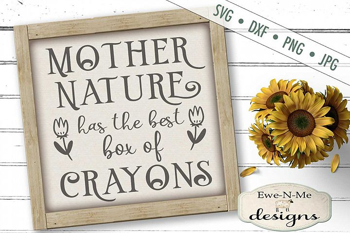 Mother Nature Has Best Box of Crayons - Gardening SVG