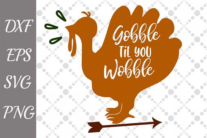 Gobble Till You Wobble Svg, THANKSGIVING SVG Turkey Svg