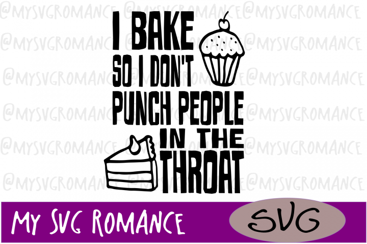 I Bake So I Dont Punch People In The Throat - SVG