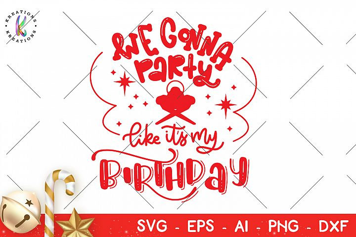We gonna party like its my birthday Christmas Jesus Birth