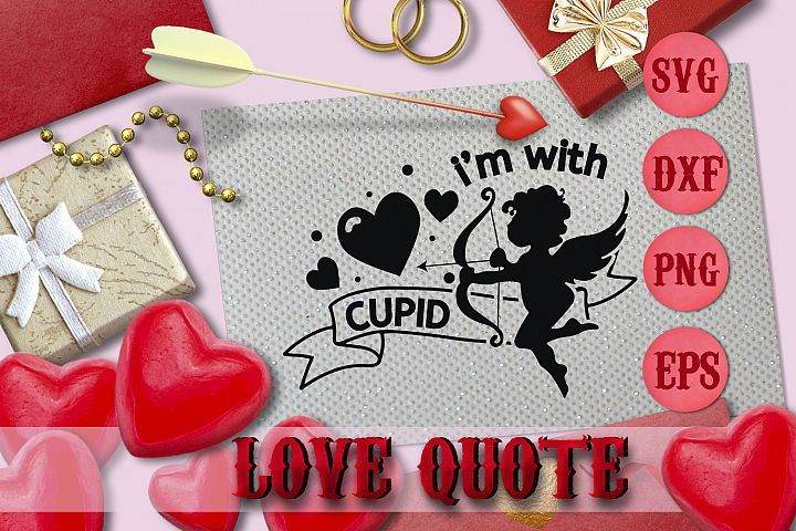 IM WITH CUPID quote Valentine svg Love SVG FOR T-SHIRT