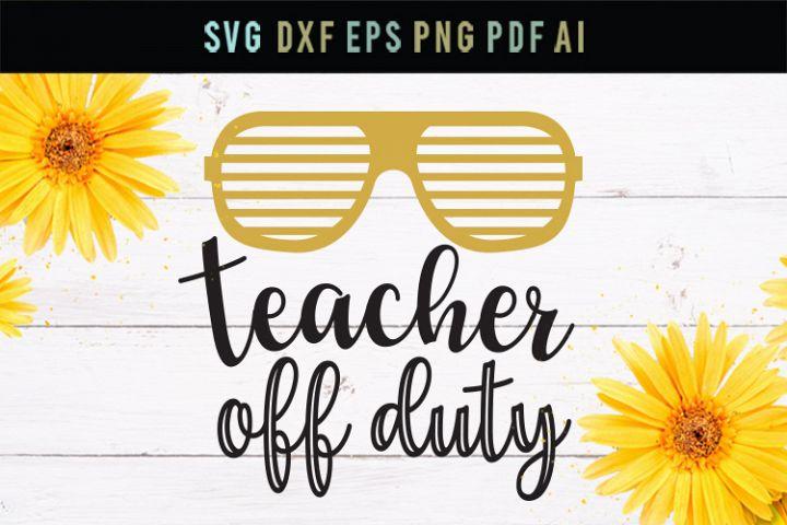 Teacher off duty, teacher svg, teacher vacation svg