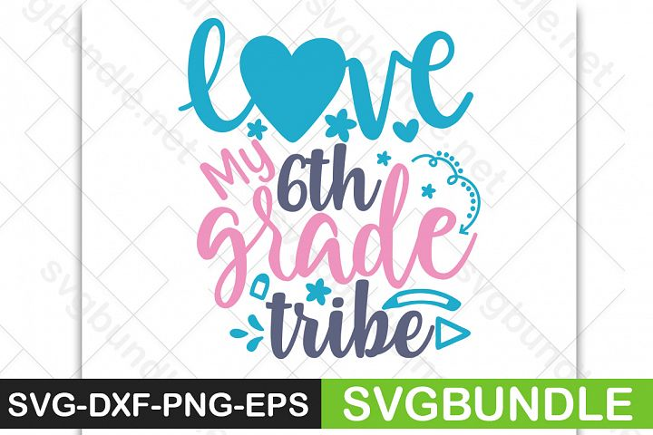 Love my 6th grade tribe SVG |Back to school svg|school svg