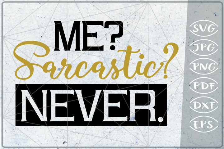 Funny Sarcastic Quote SVG Cutting File - Me? Sarcastic?Never